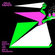 Ohm Square - I Can't Believe I've Still Got a Headache FLAC
